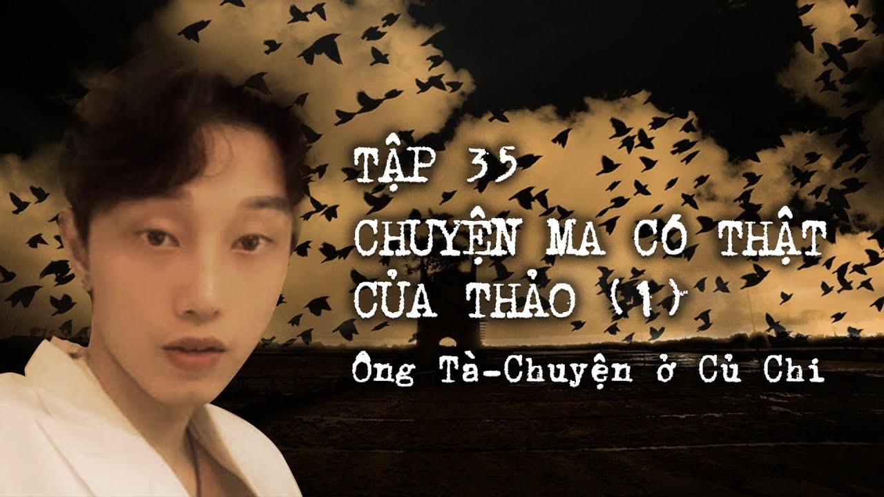 Tập 35: Chuyện có thật của Thảo (Phần1) : Ông Tà - Chuyện ở Củ Chi || Nguyễn Nguyễn