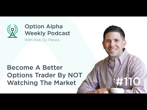 Become A Better Options Trader By NOT Watching The Market - Show #110