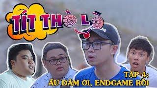 Tít Thò Lò tập 4 ẤU DÂM ƠI, ENDGAME RỒI | Phim hài MINH TÍT 2019