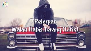 Peterpan - Walau Habis Terang 🎵(Lirik)