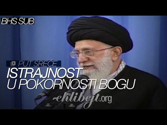 Istrajnost u pokornosti Bogu - Put sreće (Ajetullah Sejjid Ali Hamenei)