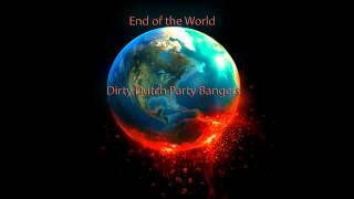 End of The World Dirty Dutch Party Bangers