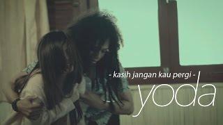 Yoda - Kasih Jangan Kau Pergi (Official Video Clip) Mp3