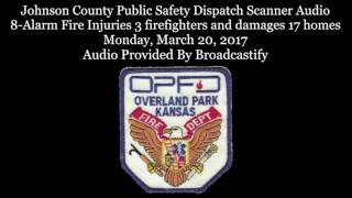 Overland Park Fire Dispatch Scanner Audio 8-Alarm Fire Injuries 3 firefighters 17 homes damaged