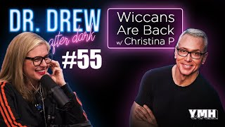 Ep. 55 Wiccans Are Back w/ Christina P | Dr. Drew After Dark