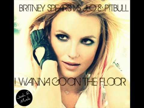 Britney Spears Vs Jlo & Pitbull - I Wanna Go On The Floor (Josh R Mashup Remix)