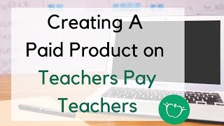 How to Create and Upload a Paid Product on Teachers Pay Teachers | Teachers Pay Teachers Tutorial