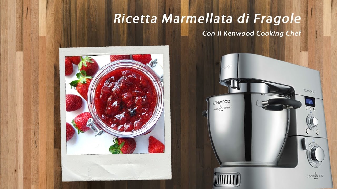 ♨ VIDEO RICETTE KENWOOD Marmellata alla Fragola Kenwood Cooking Chef