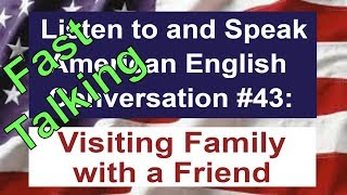 Learn to Talk Fast - Listen to and Speak American English Conversation #43
