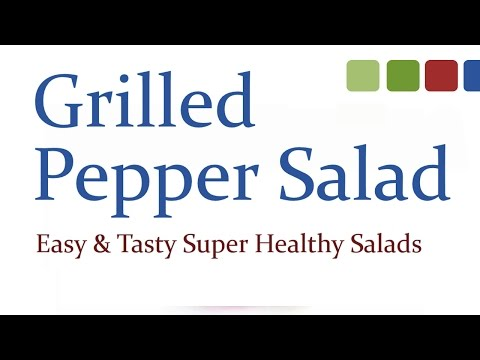 Grilled Pepper Salad - Easy & Tasty Super Healthy Salads - Health Benefits of Eating Salads