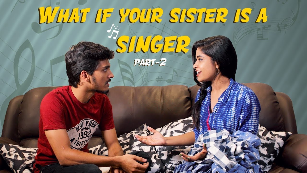 What if your sister is a SINGER? PART-2 | Swetha Naidu | Ft. Harshith Reddy