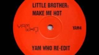 "LITTLE BROTHER - ""Make Me Hot (Yam Who? Re-Edit)"""