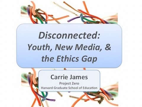 Carrie James on Disconnected: Youth, New Media, and the Ethics Gap