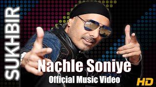 NACHLE SONIYE | SUKHBIR | ORIGINAL VIDEO