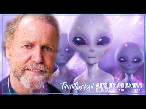 James Gilliland 2018 | Aliens, UFOs and Unknown Beings | TruthSeekah Podcast