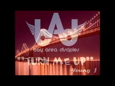 """"""" TURN ME UP """" - YOUNG J ( BAY AREA DISCIPLES )"""