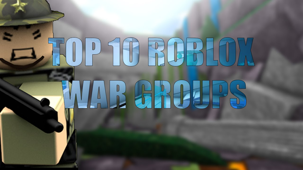 Roblox Top 10 War Groups Youtube