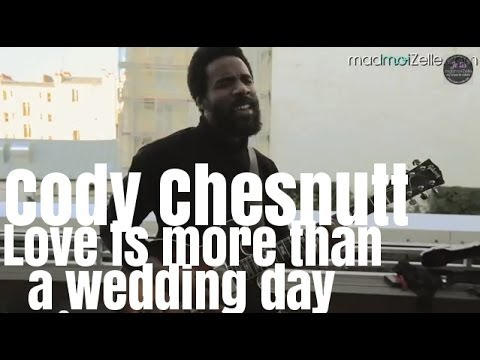 Cody Chesnutt - Love is More Than a Wedding Day