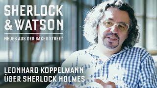 SHERLOCK & WATSON | Leonhard Koppelmann über Sherlock Holmes und Zeitlosigkeit | Hörspiel