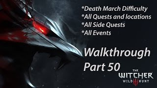 Witcher 3 Complete Walkthrough Part 50 All quests Death March (all side quests + commentary)