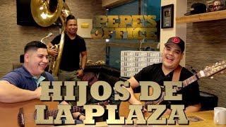 Los Hijos De La Plaza Reclaman Su Territorio - Pepe's Office