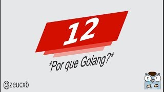 HHBR: 12 - Por que Golang?