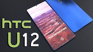 HTC U12 Concept Design Introduction, Specifications with 96%Screen to body ratio,Simply Awesome!!