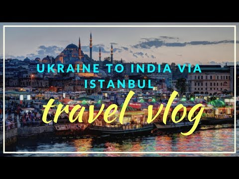 Ukraine to India via Istanbul - Travel vlog/city tour/airports/beautiful sky views