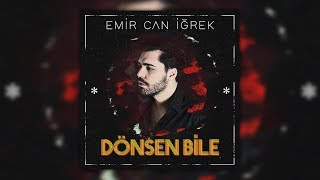 Emir Can İğrek - Dönsen Bile (Cover)
