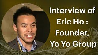 Interview of Eric Ho   Founder  Yo Yo