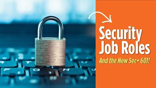 Cybersecurity Job Roles and the New CompTIA Security+ Certification (Sec+ 601)