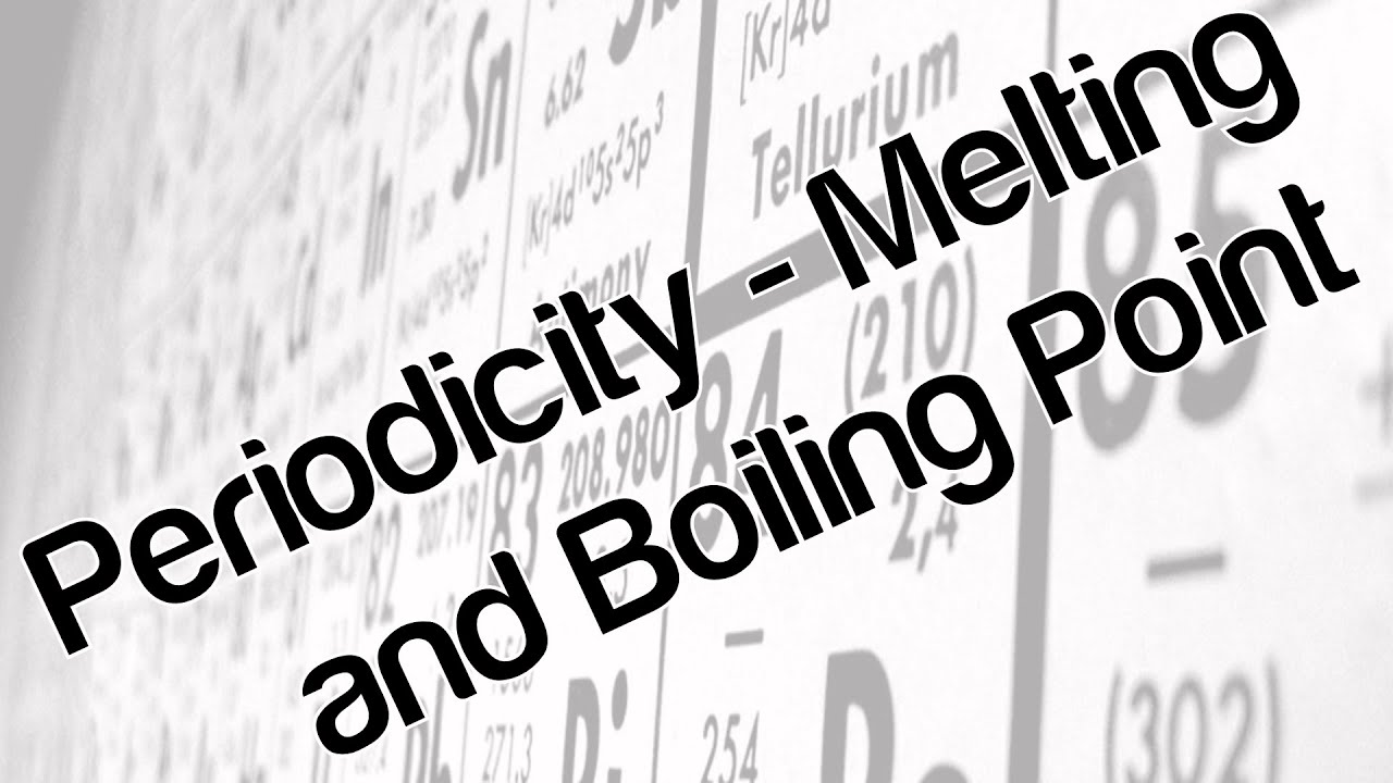 Periodicity melting and boiling point youtube periodicity melting and boiling point urtaz Image collections