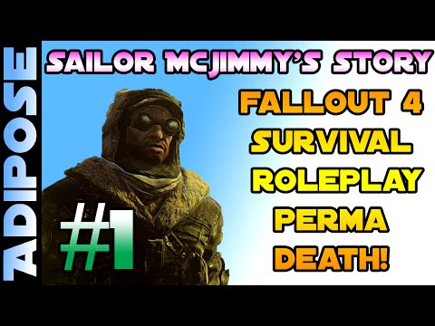 Sailor McJimmy's Story - Alternate Start! Perma Death Roleplay Survival Modded Fallout 4!