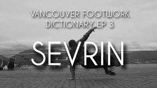 VANCOUVER FOOTWORK DICTIONARY EP 3 - SEVRIN - Advanced Footwork Fundamentals | BBOY NORTH