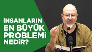 İnsanların En Büyük Problemi Nedir? - Uğur Akkafa