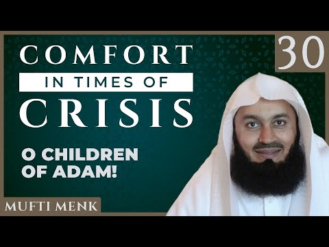 Comfort In Times Of Crisis - Episode 30 - O Children Of Adam! - Mufti Menk