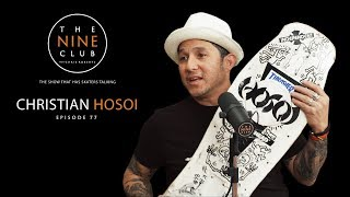 Christian Hosoi | The Nine Club With Chris Roberts - Episode 77