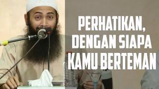 Perhatikan, Dengan Siapa Kita Berteman ~ Ustadz Dr Syafiq Reza Basalamah, MA