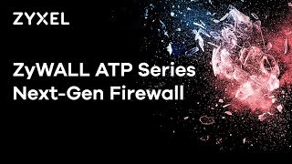 Zyxel ZyWALL ATP Series - Next Generation Firewall.