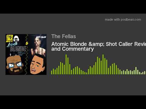 Atomic Blonde & Shot Caller Review and Commentary