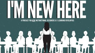 Episode 9 - The Interview | I'm New Here: A Podcast for New Instructional Designers