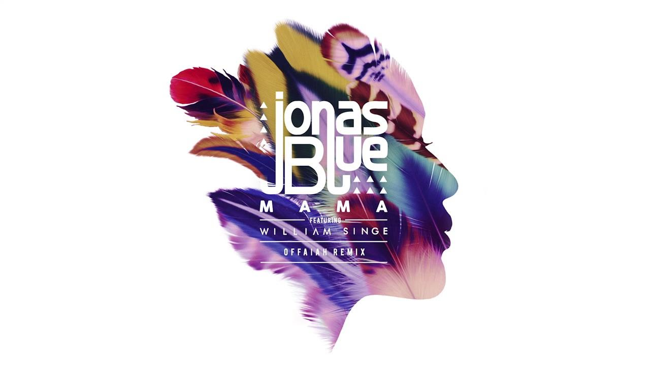 Jonas Blue - Mama (offaiah Remix) ft. William Singe