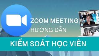 Dạy trực tuyến ZOOM: cách kiểm soát Chat, nói chuyện, vẽ bậy trong giờ học.