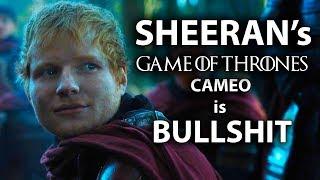 Ed Sheeran's Game of Thrones Cameo is Bullsh!t