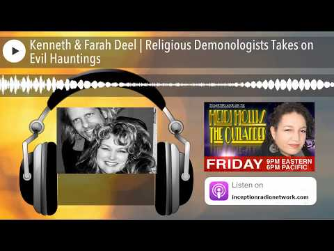 Kenneth & Farah Deel | Religious Demonologists Takes on Evil Hauntings