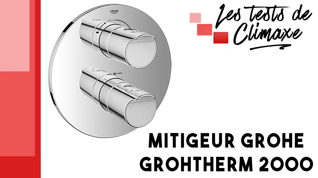 Test d\'un mitigeur thermostatique bain/douche Grohe Grohtherm 2000