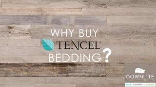 why choose tencel lyocell bedding from downlite