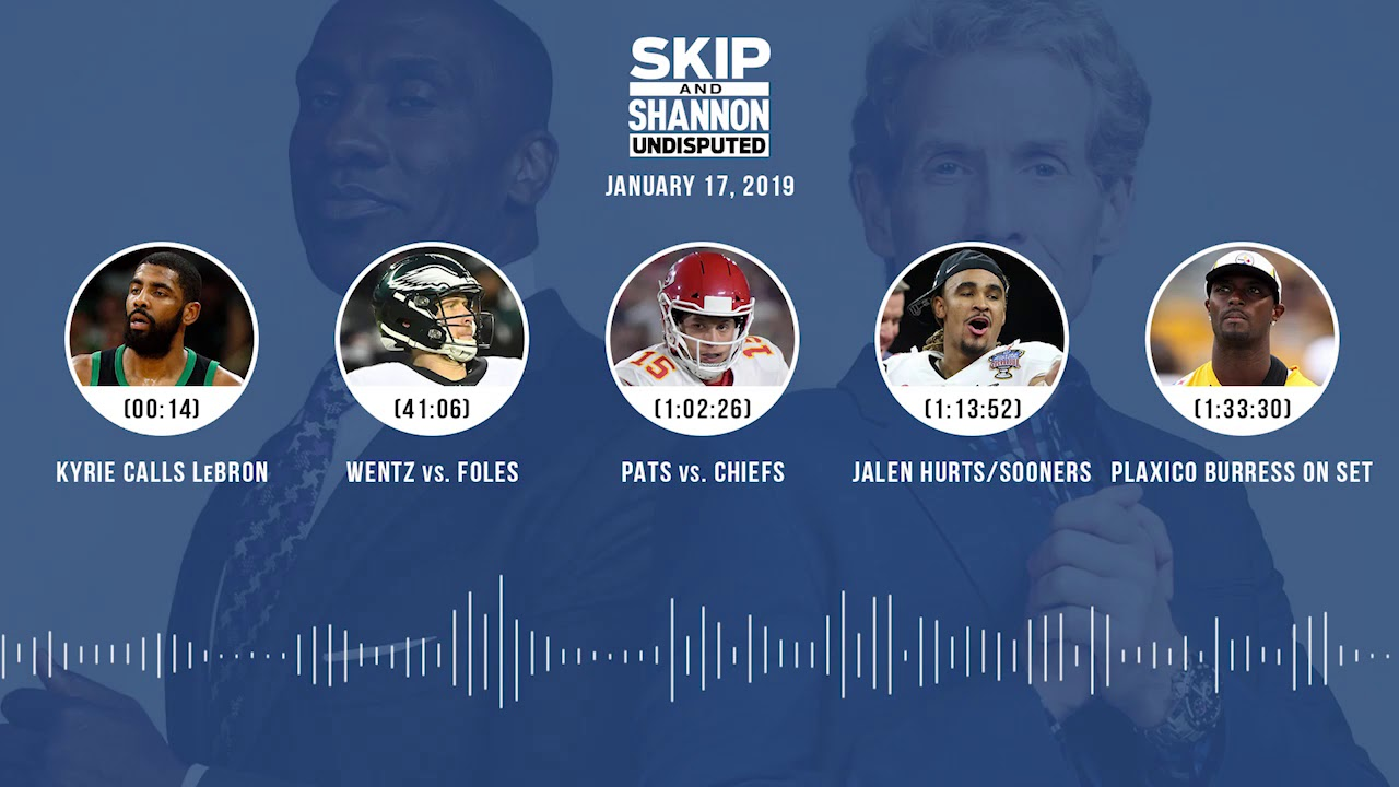 UNDISPUTED Audio Podcast (01.17.19) with Skip Bayless, Shannon Sharpe & Jenny Taft   UNDISPUTED