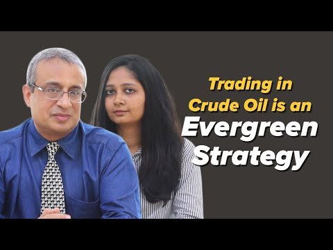 Trading in Crude Oil is an Evergreen Strategy