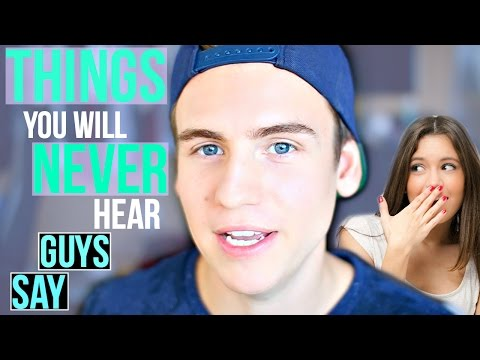8 Things Guys Will Never Say To Girls!